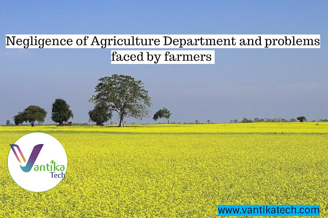 Negligence of Agriculture Department and problems faced by farmers