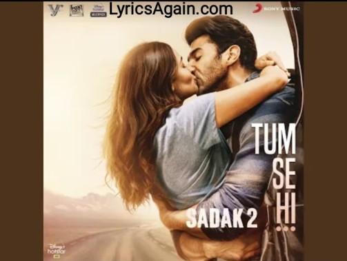 Tum Se Hi Lyrics (तुम से ही) - Ankit Tiwari   Sadak 2