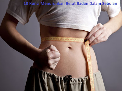 10 Kunci Menurunkan Berat Badan Dalam Sebulan