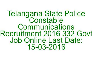 Telangana State Police Constable Communications Recruitment 2016 332 Govt Job Online Last Date 15-02-2016