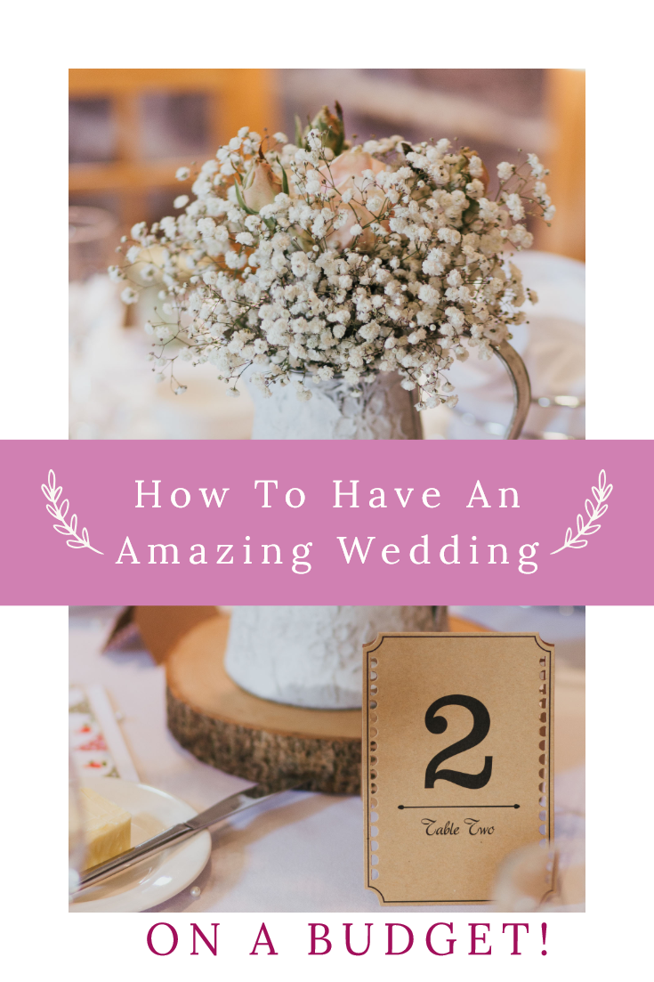 How To Have An Amazing Wedding - On A Budget! ♥