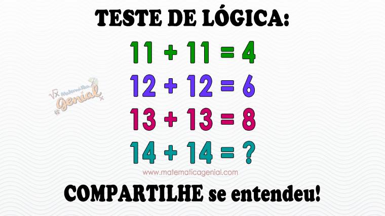 Teste de lógica: 11+11=4,12+12=6,13+13=8,14+14=?