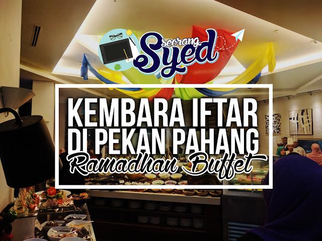 Kembara Iftar di Pekan Pahang, Ancasa Royale Ramadhan Buffet