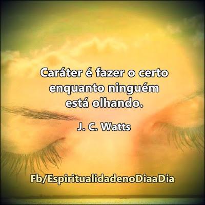 Caráter é fazer o certo enquanto ninguém está olhando. J. C. Watts