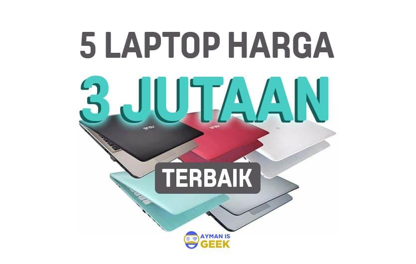 5 Laptop 3 Jutaan Terbaik Cocok Untuk Mahasiswa