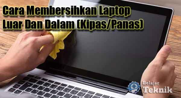 Cara Membersihkan Laptop Luar Dan Dalam (Kipas/Panas)