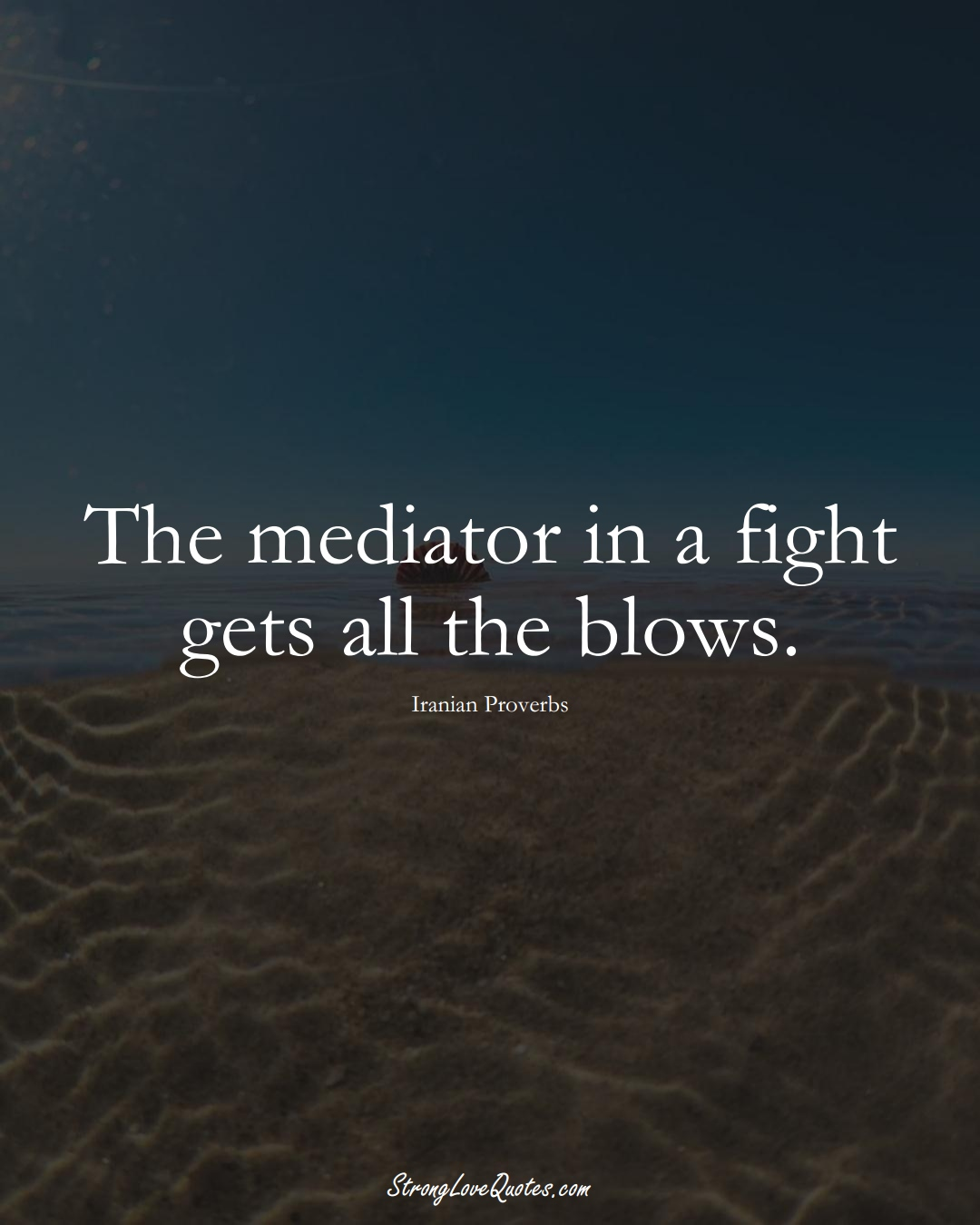 The mediator in a fight gets all the blows. (Iranian Sayings);  #MiddleEasternSayings