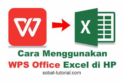 Cara Menggunakan WPS Office Excel di HP Android dan iOS