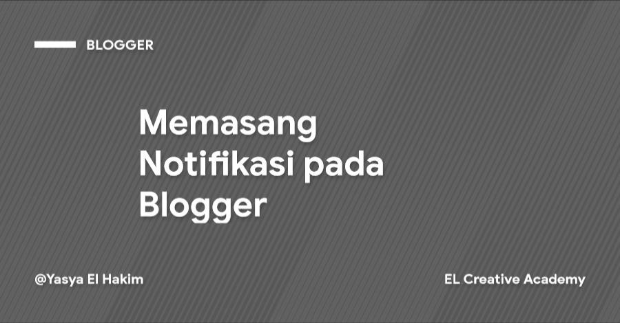 Cara Mudah Memasang Notifikasi pada Blogger Blogspot
