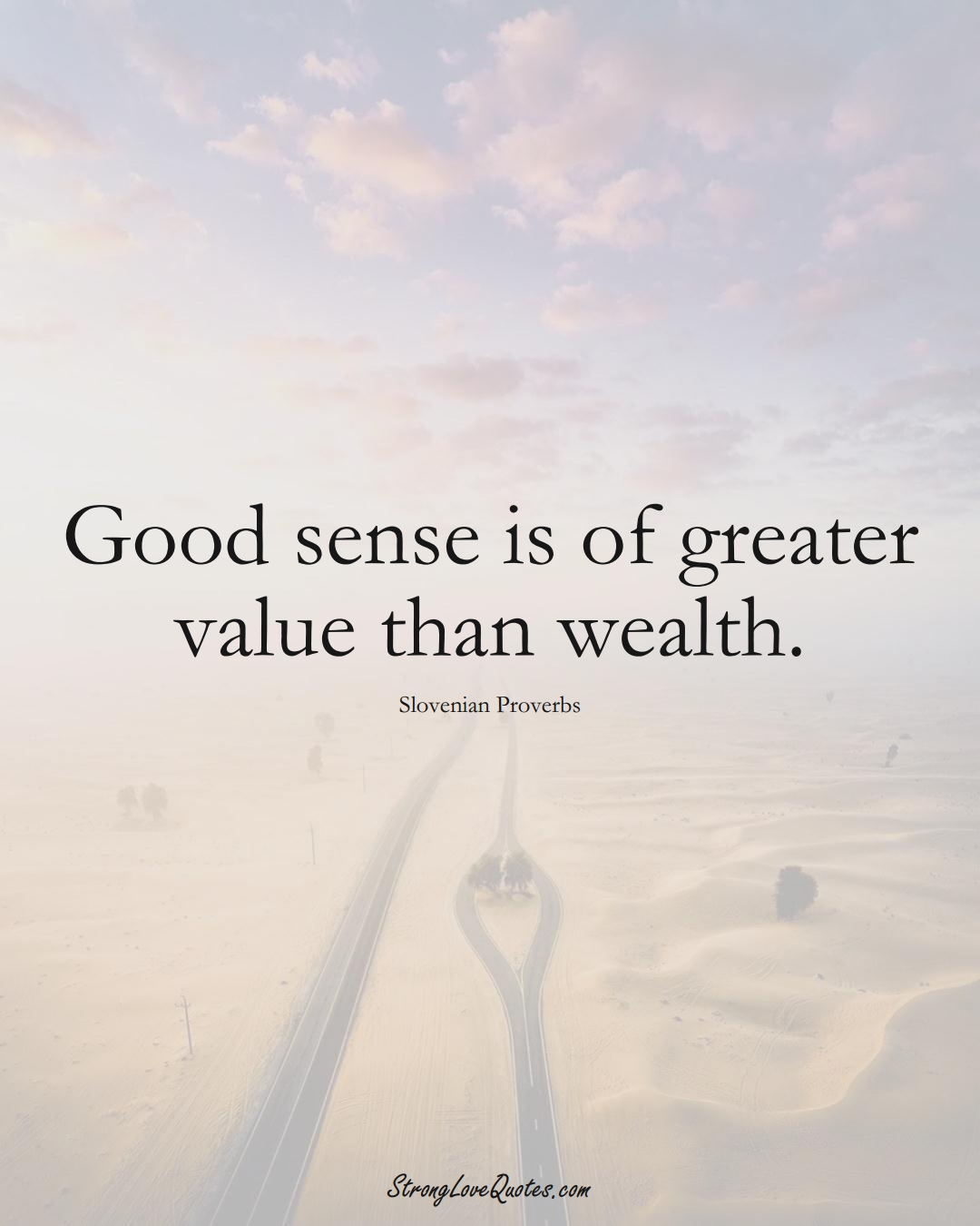 Good sense is of greater value than wealth. (Slovenian Sayings);  #EuropeanSayings