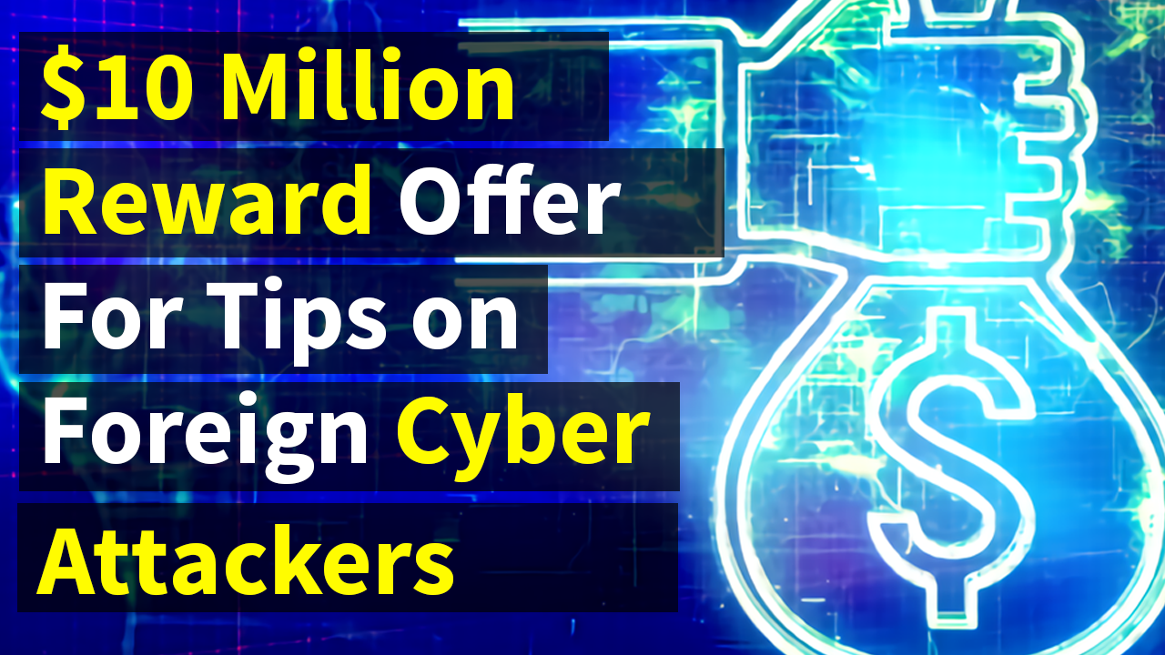 Want $10 Million? Help U.S. Catch Foreign Cyber Attackers