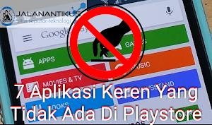7 Aplikasi Keren Yang Tidak Ada Di Playstore