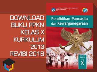 Ilmu Hexa; Download Buku Siswa Pendidikan Pancasila dan Kewarganegaraan Kelas 10 Kurikulum 2013 Revisi 2016