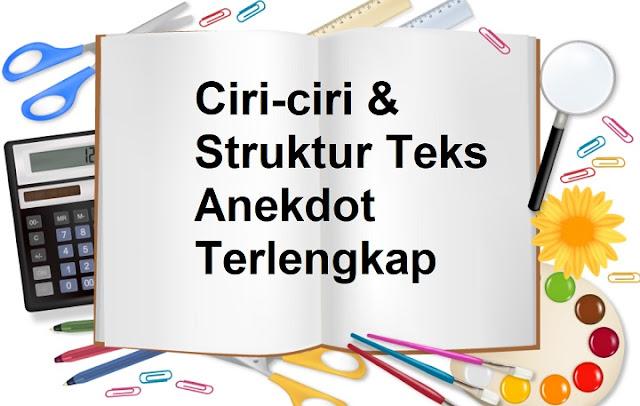 Ciri-ciri & Struktur Teks Anekdot