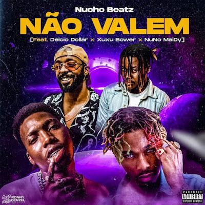 Nucho Beatz - Não Valem (feat. Delcio Dollar, Xuxu Bower e Nuno Maidy)