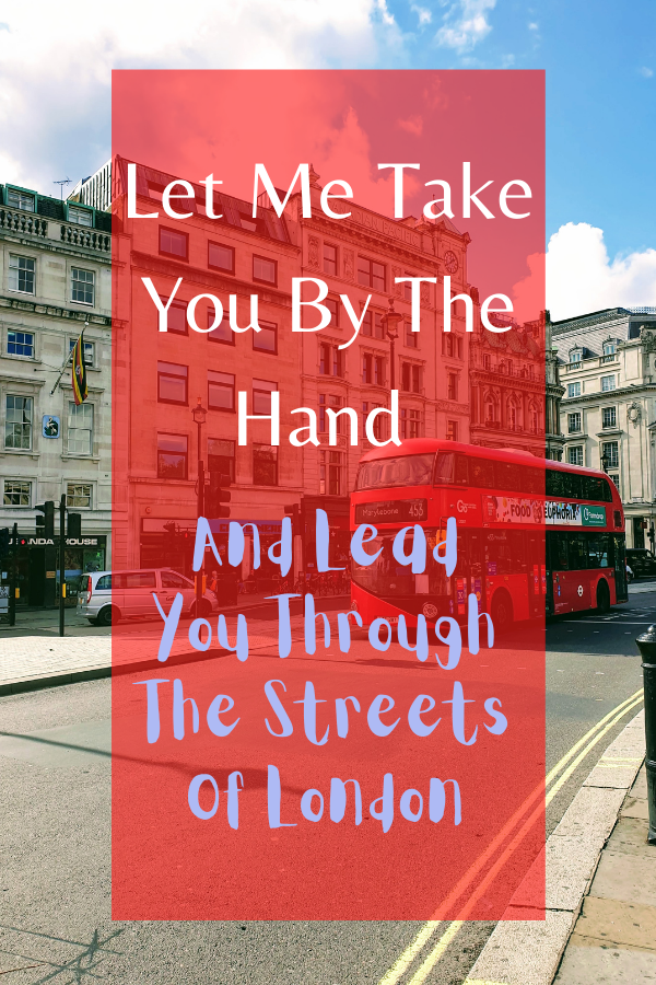 Lead You Through The Streets Of London