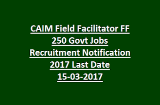 CAIM Field Facilitator FF 250 Govt Jobs Recruitment Notification 2017 Last Date 15-03-2017
