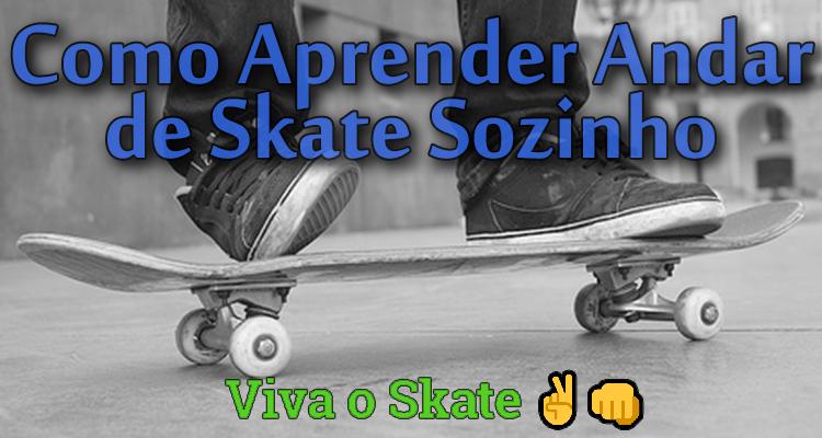 Como Aprender Andar de Skate Sozinho!