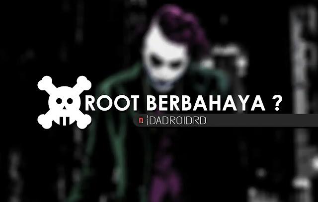 Bahaya ROOT, Apakah ROOT berbahaya, bahaya melakukan ROOT, Apa ROOT Android berbahaya, Dampak ROOT Android, Apa yang akan terjadi jika Android di ROOT, Boleh tidak melakukan ROOT Android, Garansi ROOT Android, ROOT Android dilarang, Efek ROOT Android, ROOT Android