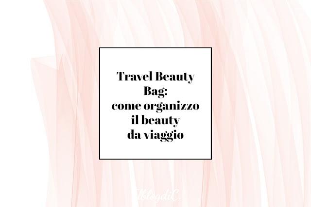 Come organizzare beauty case da viaggio