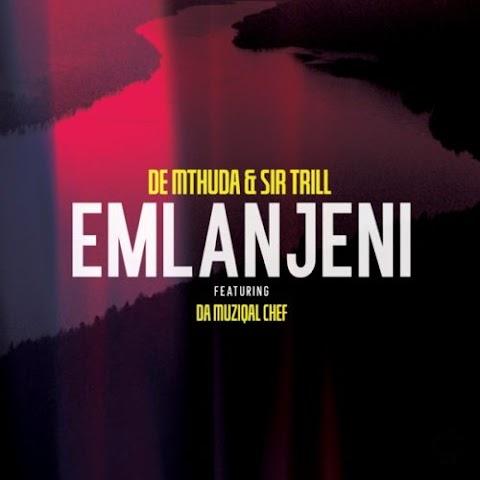 De Mthuda & Sir Trill – Emlanjeni feat. Da Musical Chef