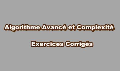 Algorithme Avancé et Complexité Exercices Corrigés