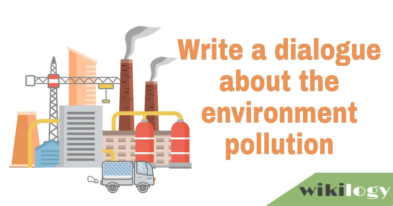 Write a dialogue about the environment pollution