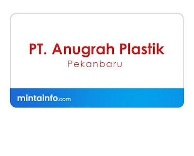 Lowongan Kerja PT. Anugrah Plastik Pekanbaru Terbaru Hari Ini, lowongan kerja pekanbaru Agustus 2021, info loker pekanbaru 2021, loker 2021 pekanbaru, loker riau 2021