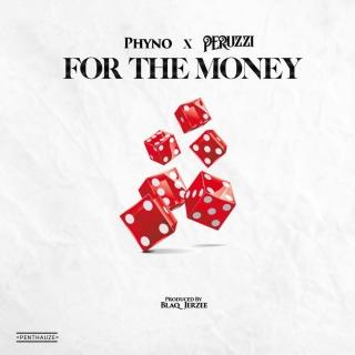 PHYNO FT FOR THE MONEY_PERUZZI MP3