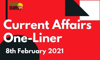Current Affairs One-Liner: 8th February 2021