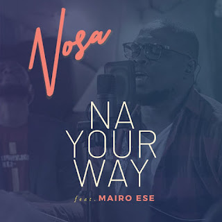 MUSIC: NOSA - Na Your Way