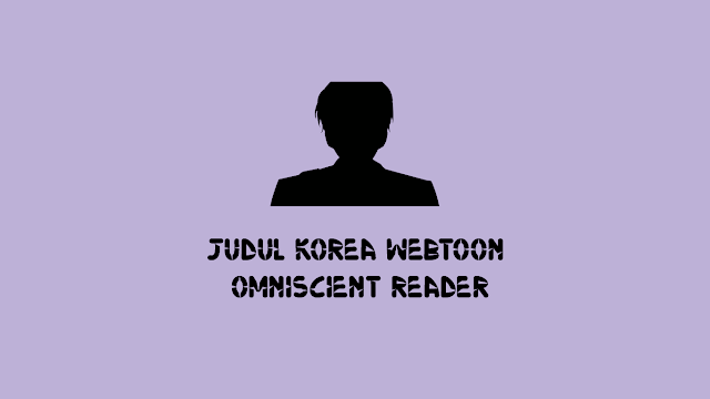 Judul Korea Webtoon Omniscient Reader