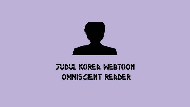 Judul Korea Webtoon Omniscient Reader