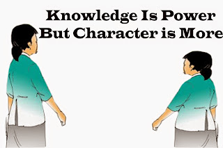 KNOWLEDGE IS POWER , BUT CHARACTER IS MORE