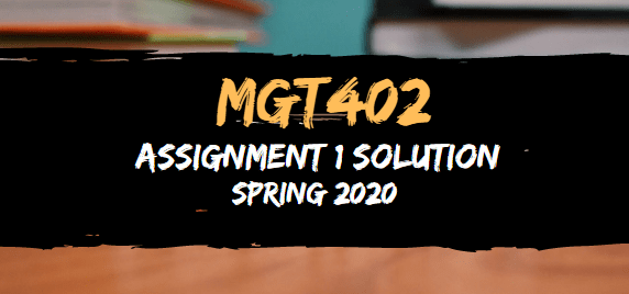 MGT402 Assignment 1 Solution Spring2020