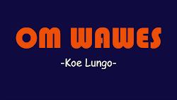 Lirik Lagu Om Wawes - Koe Lungo