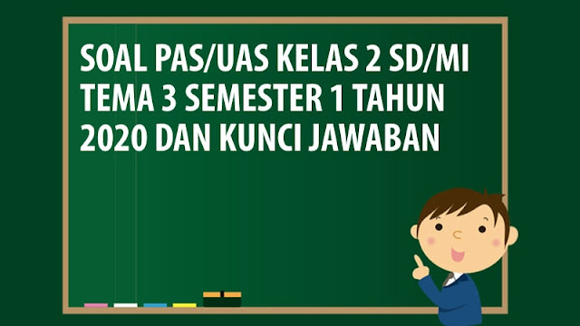Soal PAS/UAS Kelas 2 SD/MI Tema 3 Semester 1 Tahun 2020