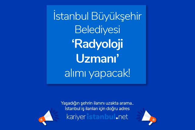 İstanbul Büyükşehir Belediyesi radyoloji uzmanı alımı yapacak. Sağlık iş ilanları kategorisindeki ilana kimler başvurabilir? Detaylar kariyeristanbul.net'te!