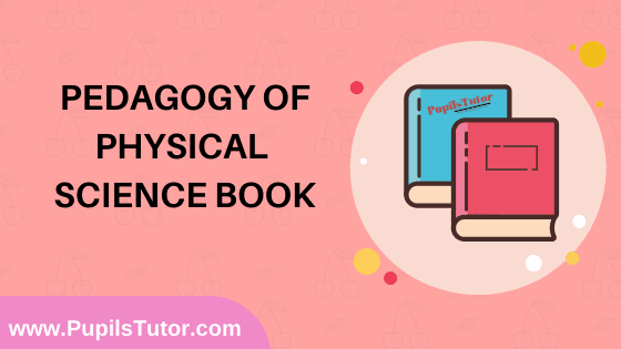 Pedagogy of Physical Science Book in English Medium Free Download PDF for B.Ed 1st And 2nd Year / All Semesters And All Courses - www.PupilsTutor.Com