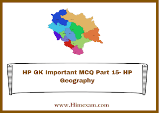 HP GK Important MCQ Part 15- HP Geography