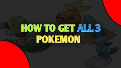 How to get all three pokemon