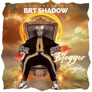 MUSIC: Brt Shadow - Blogger Singer (EP)