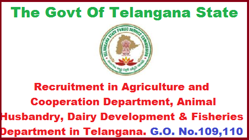 Recruitment in Agriculture and Cooperation Department, Animal Husbandry, Dairy Development & Fisheries  Department in Telangana G.O No. 109 and 110. Public Services – Agriculture and Cooperation Department - Recruitment – Filling of (25) Twenty Five existing vacant posts in the category of Horticulture Officer under the control of Commissioner of Horticulture Department, Telangana, Hyderabad, by Direct Recruitment through the Telangana State Public Service Commission, Hyderabad – Orders –Issued. Animal Husbandry, Dairy Development & Fisheries  Department- Recruitment – Filling of (09) Nine vacant posts in various categories under the control of Commissioner of Fisheries Department, Telangana, Hyderabad, by Direct Recruitment through the Telangana State Public Service Commission, Hyderabad – Orders –Issued.Recruitment-in-agriculture-and-cooperation-department-animal-husbandry-dairy-development-fisheries-and-department-in-telangana-through-tspsc-go-no109-and-110