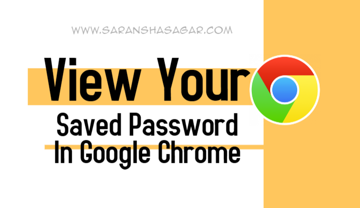 How To View Your Saved Password In Your Google Chrome Browser ?? | Saransh Sagar ( सारांश सागर )