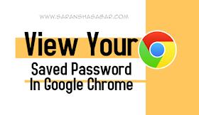 How To View Your Saved Password In Your Google Chrome Browser ?? | Saransh Sagar ( सारांश सागर )