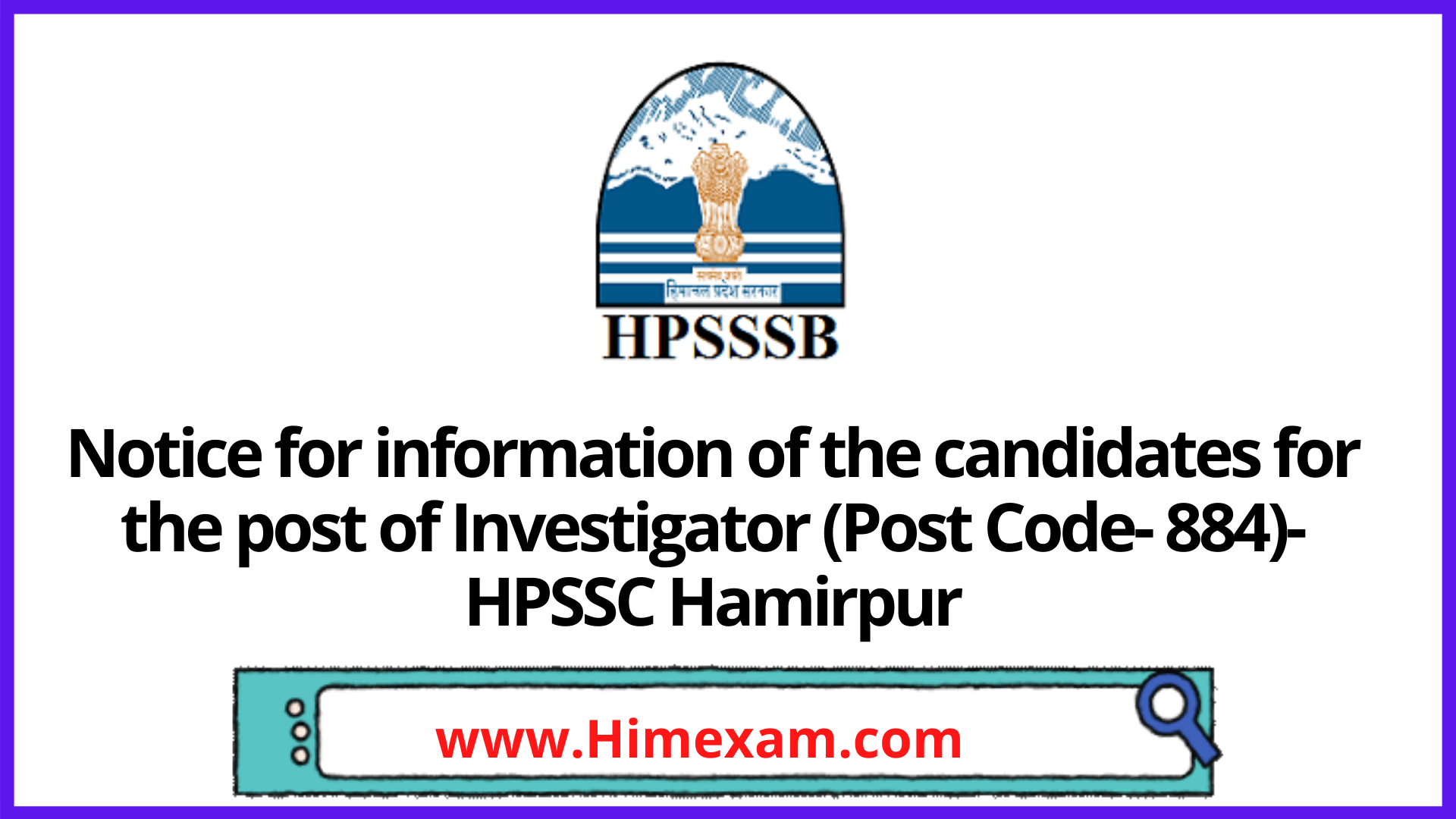 Notice for information of the candidates for the post of Investigator (Post Code- 884)-HPSSC Hamirpur