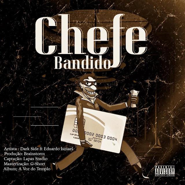 Dark Side Feat. Eduardo Ismael - Chefe Bandido (Prod. Brainstorm & G-Short)