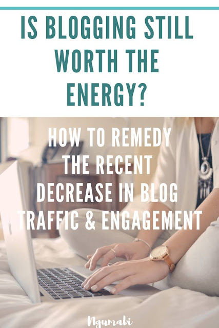 Blogging || Is it Still Worth The Energy? How To Remedy Reduced Blog Traffic & Engagement