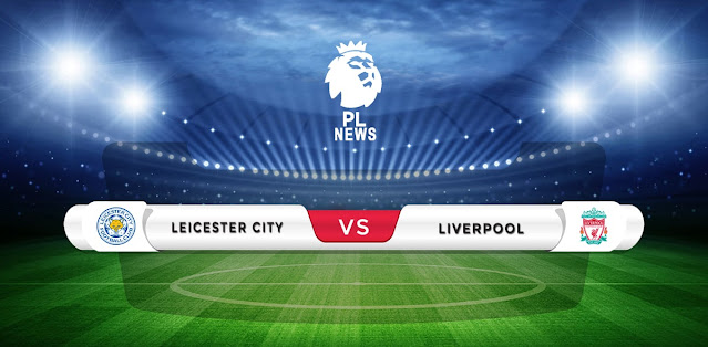 Leicester vs Liverpool Prediction & Match Preview