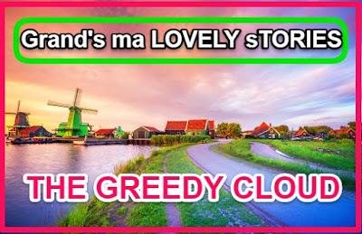 Grandma stories:THE GREEDY CLOUD
